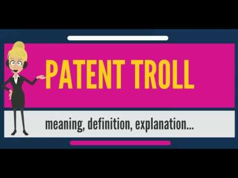 What is PATENT TROLL? What does PATENT TROLL mean? PATENT TROLL meaning, definition & explanation