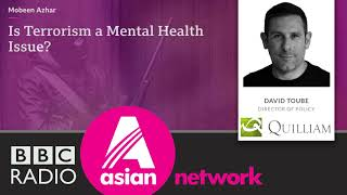 Is Terrorism a Mental Health Issue? - David Toube - BBC Asian Network