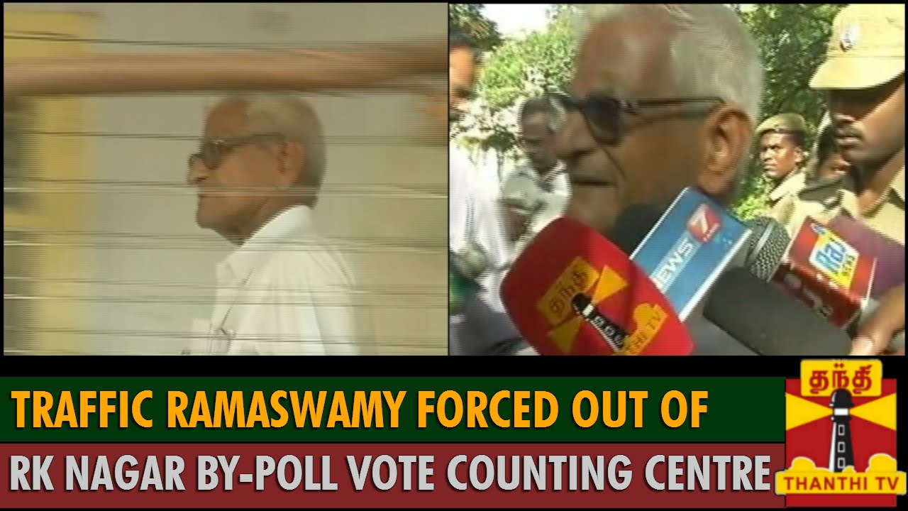 Traffic Ramaswamy forced out of RK Nagar By-Poll Vote ...