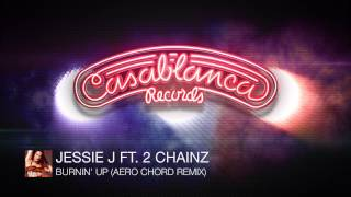 Jessie J Ft 2 Chainz Burnin Up Aero Chord Remix Available Now