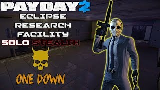 PAYDAY 2 - Eclipse Research Facility Solo Stealth [One Down Custom Heist]
