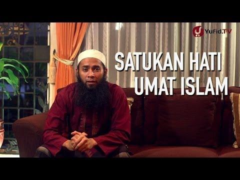 Kajian Singkat: Satukan Hati Umat Islam - Ustadz Dr. Syafiq Reza Basalamah, M.A