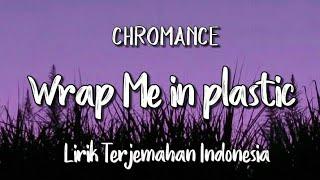 Wrap Me in Plastic - CHROMANCE | Lirik Terjemahan Indonesia |