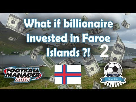 What if a Billionaire invested in The Faroe Islands Year 2025 (Part 2) - FM18 Experiment
