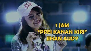 (SATU JAM) Prei Kanan Kiri - Jihan Audy