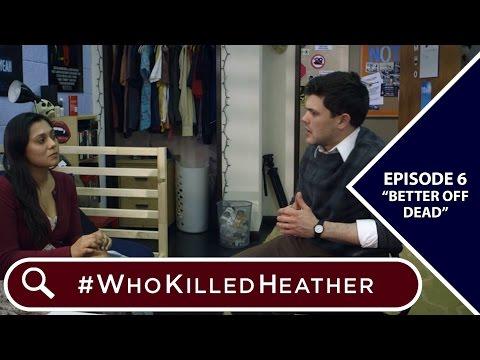 "#WhoKilledHeather   Episode 6 - ""Better Off Dead"""