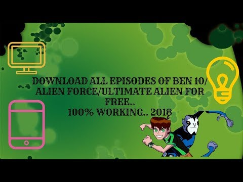 How To Download All Episodes Of Ben 10/Alien Force/Ultimate Alien For Free..2018