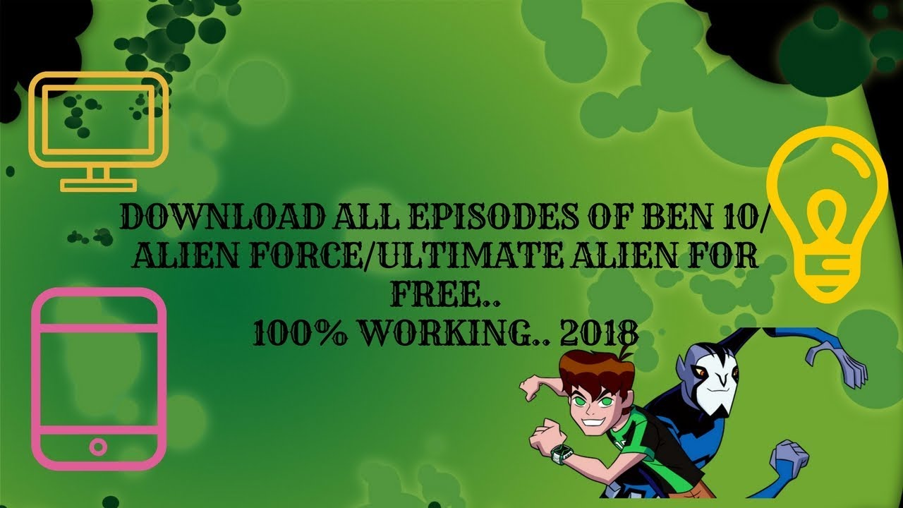 How to download all episodes of Ben 10/Alien force/Ultimate alien for  free  2018