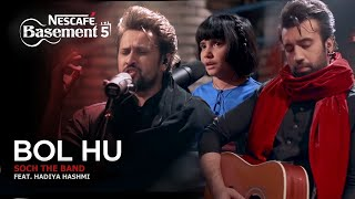 Bol Hu - Soch the Band ft. Hadiya Hashmi | NESCAFÉ Basement Season 5 | 2019