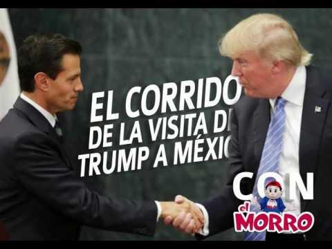 """La Visita de Trump en México (El Corrido) Con """"El Morro"""