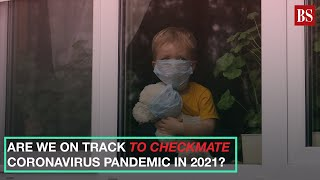 Watch: Are we on track to checkmate coronavirus pandemic in 2021?