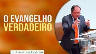 O Evangelho verdadeiro | Pr Arival Dias Casimiro