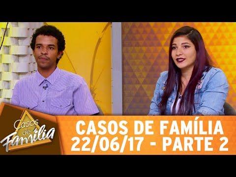 Casos de Família (22/06/17) - Você só está solteira porque não aceita a regra do homem! - Parte 2
