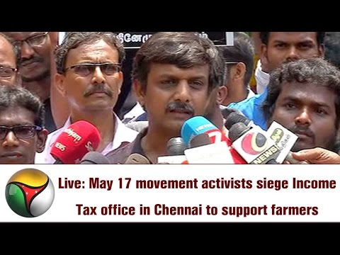 Live: May 17 movement activists siege Income Tax office in Chennai to support farmers