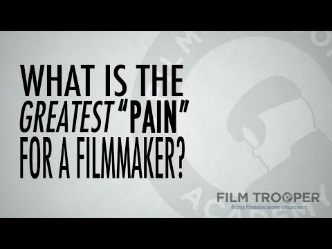 What is the greatest pain for a filmmaker?