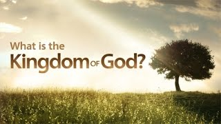 Beyond Today -- What is the Kingdom of God?