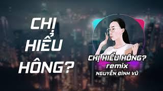 Chị Hiểu Hông   Remix   Nguyễn Đình Vũ