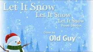 Let It Snow, Let It Snow, Frank Sinatra - Cover by Old Guy