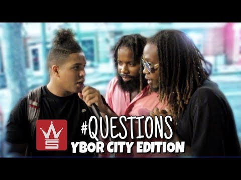 WSHH QUESTIONS : YBOR CITY EDITION