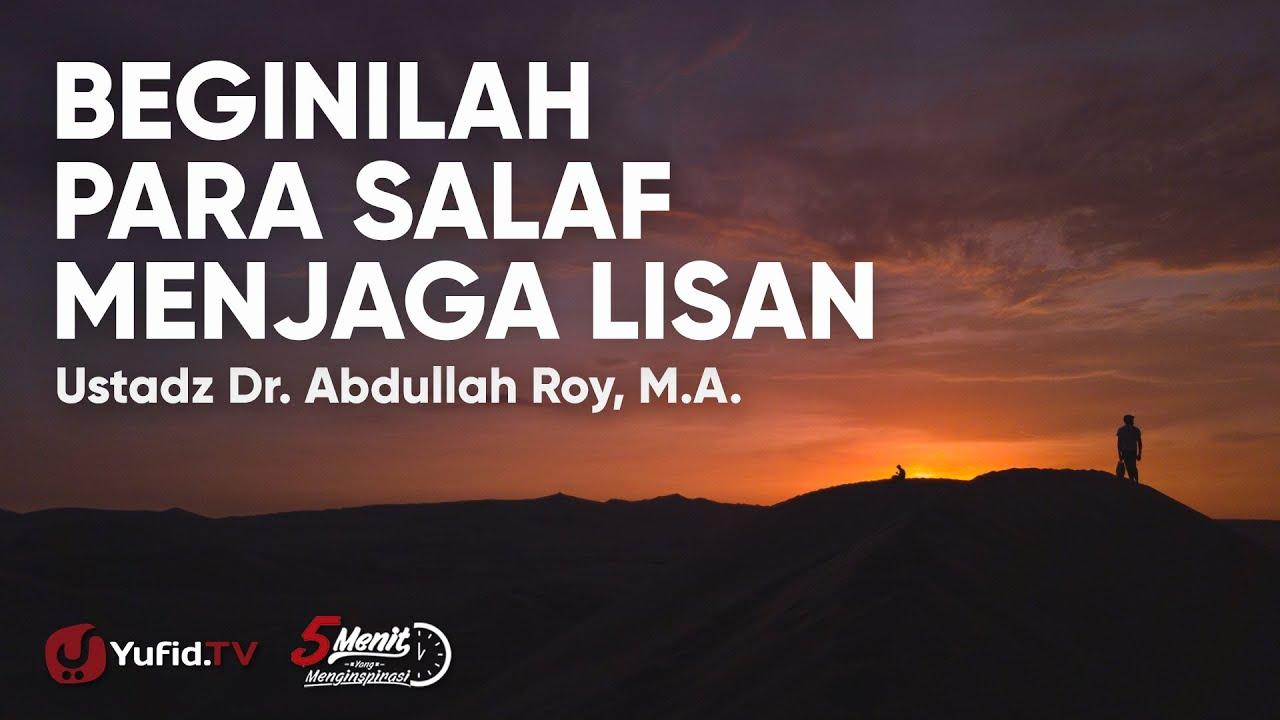 Beginilah Para Salaf Menjaga Lisan Ustadz Abdullah Roy Youtube