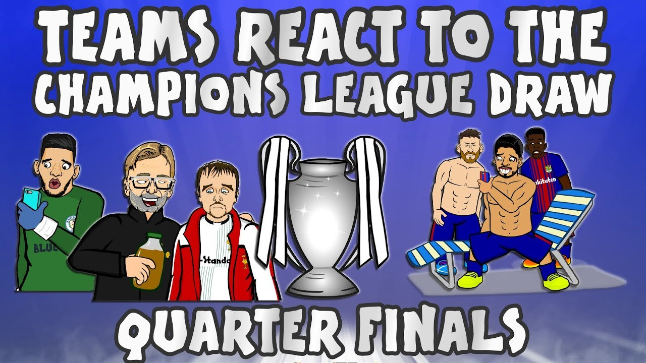 Teams React To The Ucl Quarter Final Draw Champions League 2018