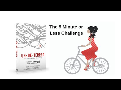 The 5 Minute or Less UN-DE-TERRED Challenge