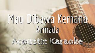 Mau Dibawa Kemana - Armada - Acoustic Karaoke