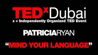 Mind your language: Patricia Ryan at TEDxDubai 2010
