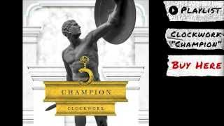 "Clockwork - ""Champion"" (Audio) 