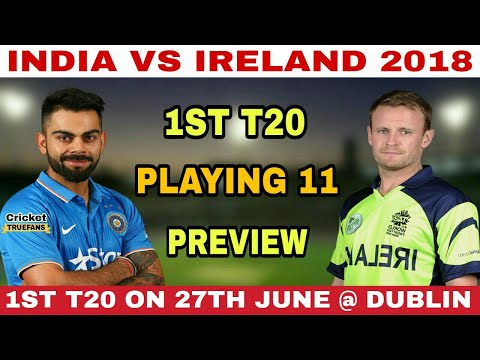 INDIA VS IRELAND 1ST T20 MATCH 2018 PLAYING 11 | IND VS IRE 1ST T20 2018 | T20 SERIES 2018