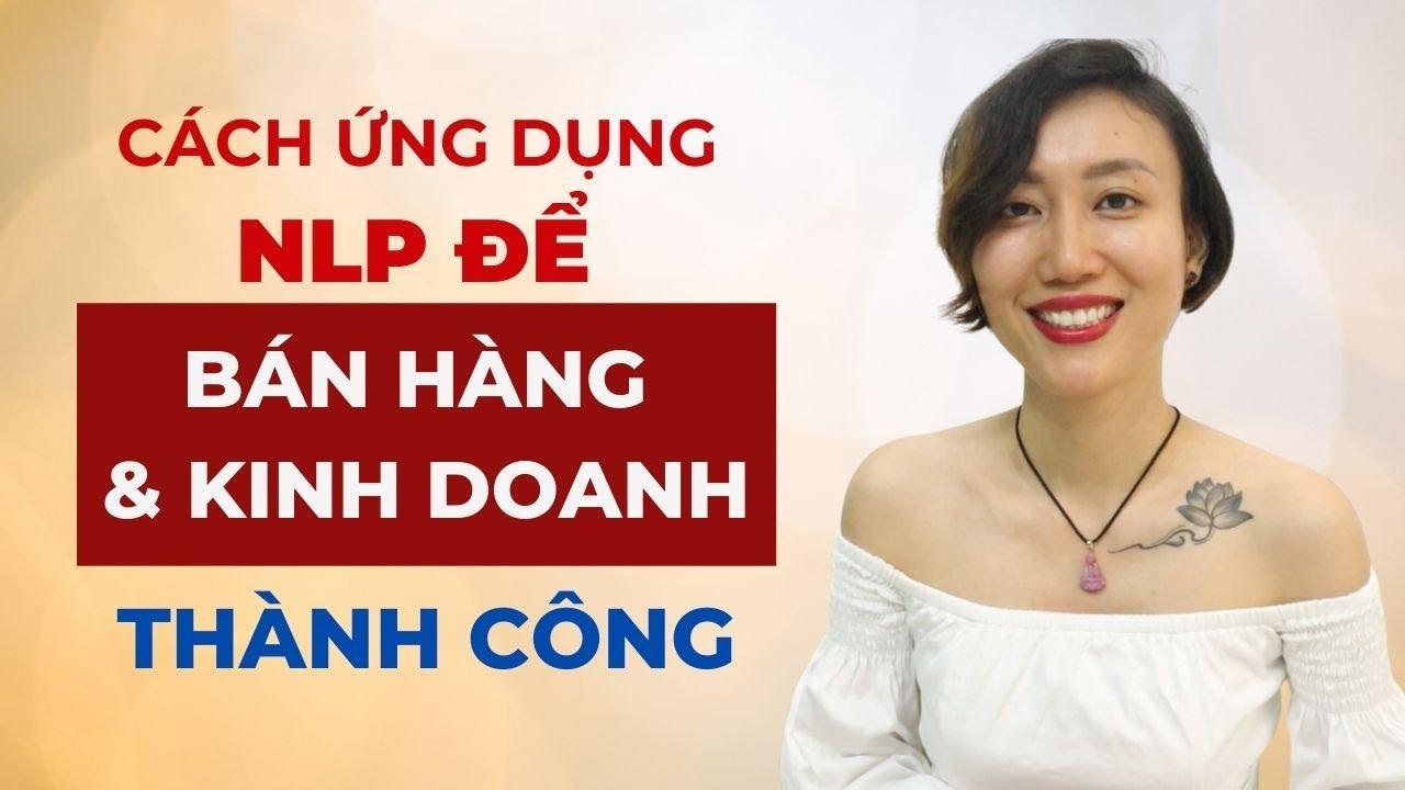 Cách ứng dụng NLP để Bán Hàng & Kinh Doanh thành công   NLP Nguyên Bản   Nguyen Yen Ly