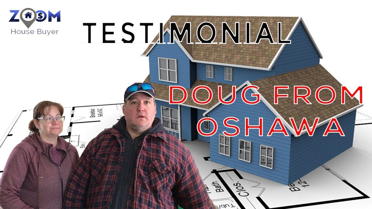 We Buy Houses Fast in the Toronto area | Zoom House Buyer Testimonial - Doug from Oshawa