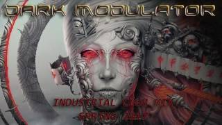 INDUSTRIAL CLUB MIX SPRING 2017 from DJ DARK MODULATOR
