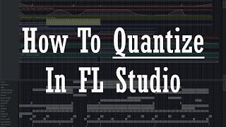 How To Quantize In FL Studio | Music Production