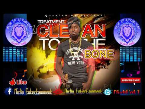 Treatment  - Clean To Di Bone (Raw) [Liverpool Riddim] December 2016