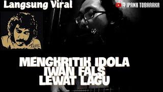 Fals ( Lagu kritik untuk Iwan Fals ) - Cipt : Ipank Tobaraka