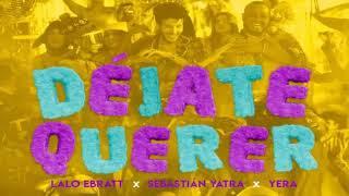 Lalo Ebratt, Sebastian Yatra, Yera Ft. Trapical Minds - Déjate Querer