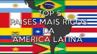 top 5 paises mais ricos da america latina 2017