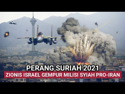 PERANG SURIAH 2021 – ISRAEL GEMPUR PASUKAN PRO-IRAN