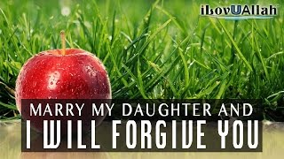 Marry My Daughter And I Will Forgive You