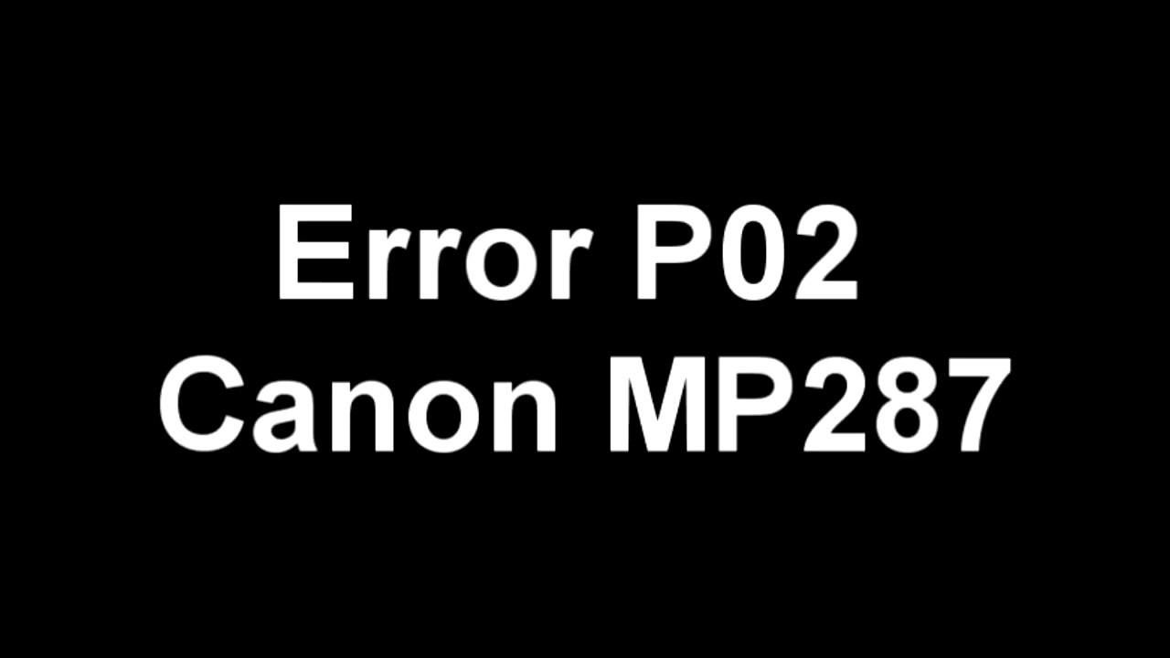 Canon Mp287 Error P02 Problem Solved Youtube