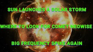 SOLAR STORM LAUNCHES FROM SUN/WHERE TO LOOK FOR COMET NEOWISE/BIG SCHUMANN SPIKE