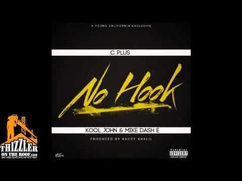 C Plus Ft. Kool John & Mike Dash-E - No Hook [Prod. Kacey Khaliel] [Thizzler.com]