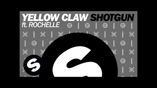 Yellow Claw Ft. Rochelle Shotgun Original Mix