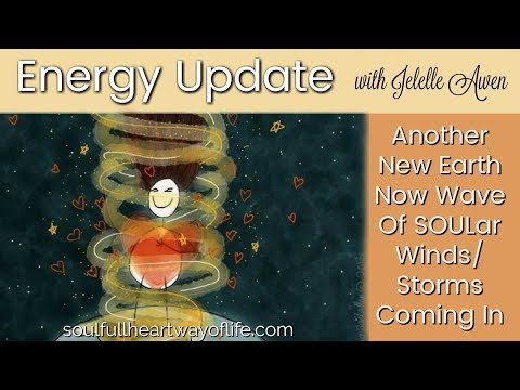 Energy Update: Another New Earth Now Wave Of SOULar Winds/Storms Coming In W/Jelelle Awen
