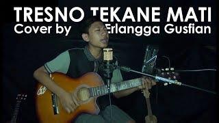 Download Tresno Tekane Mati - Cover By Erlangga Gusfian Mp3
