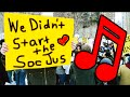 "watch he video of ""We Didn't Start The SocJus"" - Social Justice: The Musical"