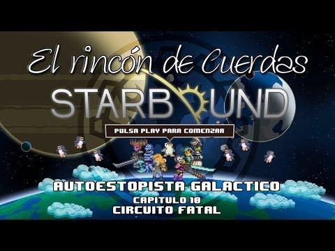 [JUGANDO] - Starbound -  Autoestopista Galáctico - Capítulo 10 - Circuito Fatal
