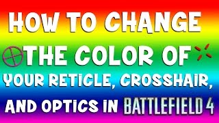 How to Change Color of Crosshairs, Optics, Hitmarkers in Battlefield 4