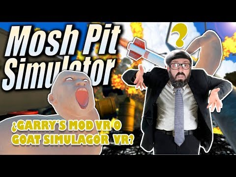 Mosh pit simulator vr : Garry´s mod vr o Goat simulator VR  cual seria?